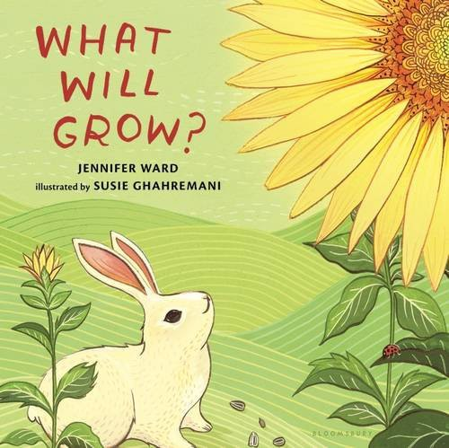 What Will Grow by Jennifer Ward, illustrated by Susie Ghahremani