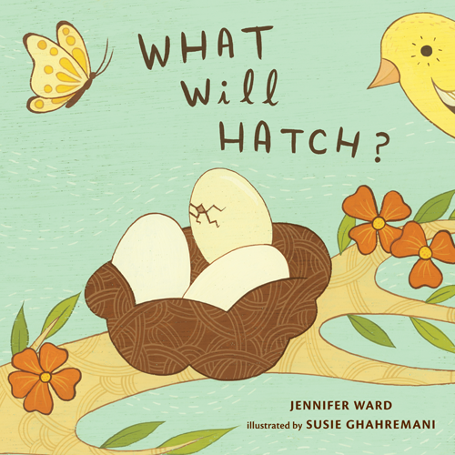What Will Hatch written by Jennifer Ward, Illustrated by Susie Ghahremani. Published by Bloomsbury, 2013.