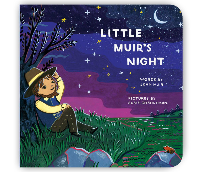 Little Muir's Night Bedtime Board Book for Toddlers by John Muir, Illustrated by Susie Ghahremani
